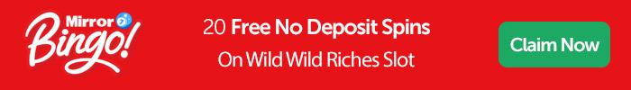 Mirror Bingo: 20 Free No Deposit Spins On Wild Wild Riches Slot